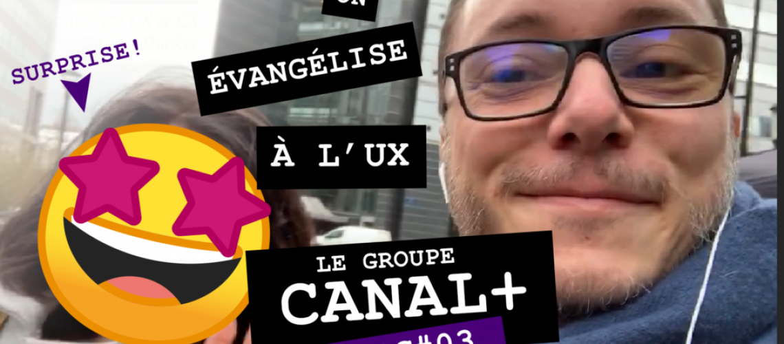 On évangélise à l'UX Design CANAL +